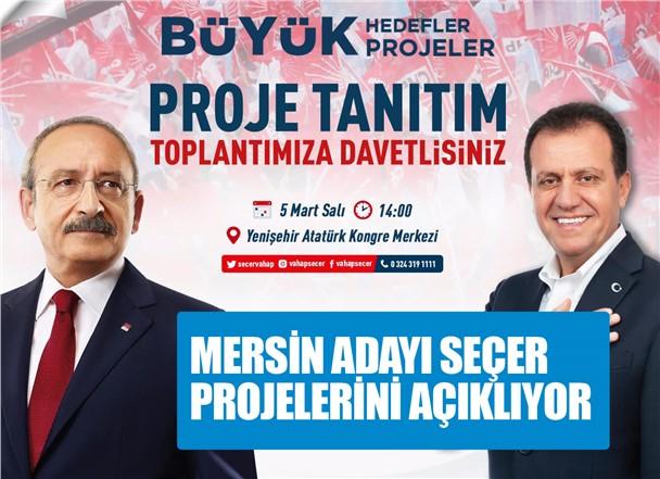 CHP Mersin Adayı Vahap Seçer Projelerini Açıklıyor, Genel Başkan Kılıçdaroğlu'da Mersin'de Olacak