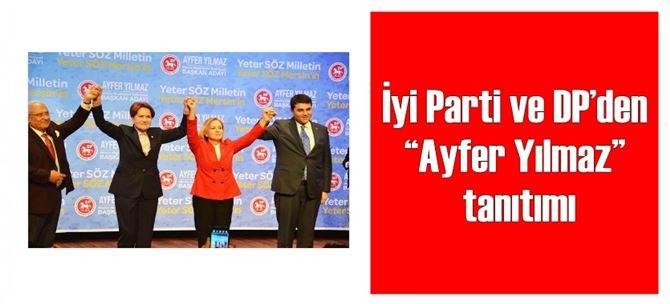 """İyi Parti ve DP'den """"Ayfer Yılmaz"""" tanıtımı"""