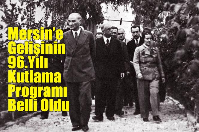 Atatürk'ün Mersin'e Gelişinin 96.Yılı Kutlama Programı