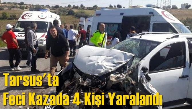 Mersin Tarsus'ta Trafik Kazası, Kaza Üniversite Yolu Üzerinde Meydana Geldi, Feci Kazada 4 Kişi Yaralandı