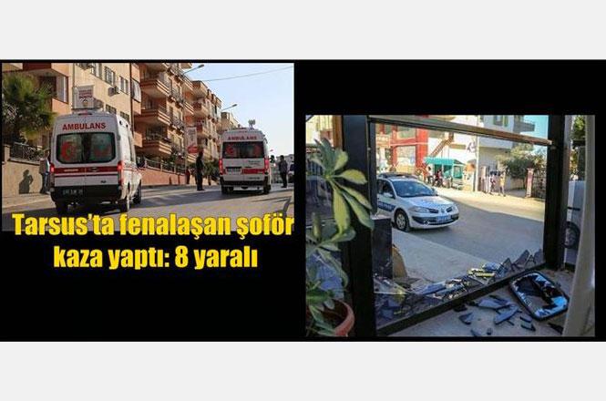 Mersin Tarsus'ta Araç Şoförünün Bayılması Sonucu Meydana Gelen Trafik Kazasında: 8 Kişi Yaralandı