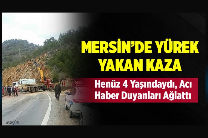 Mersin'deki TIR Kazası Yürekleri Yaktı, Mut Burunköy'deki Kazada Küçük Çocuk Hayatını Kaybetti