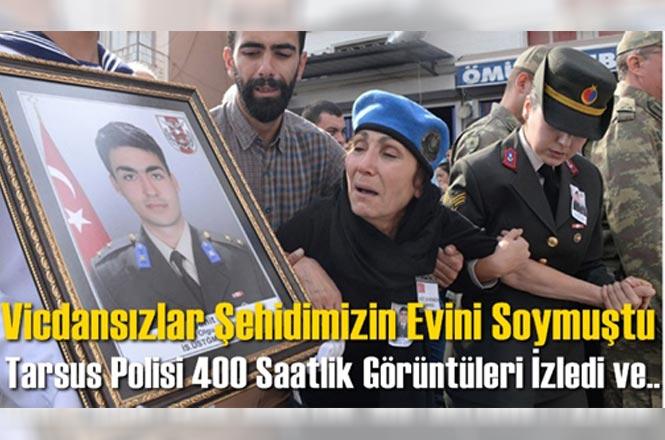 Tarsuslu Şehit Üsteğmen Ozan Olgu Köreke'nin Ailesinin Evinden Hırsızlık Yapmışlardı