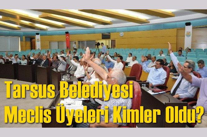Tarsus Belediyesi Meclis Üyeleri Kimler Oldu?