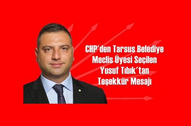 CHP'den Tarsus Belediye Meclis Üyesi Seçilen Yusuf Tıbık'tan Teşekkür Mesajı