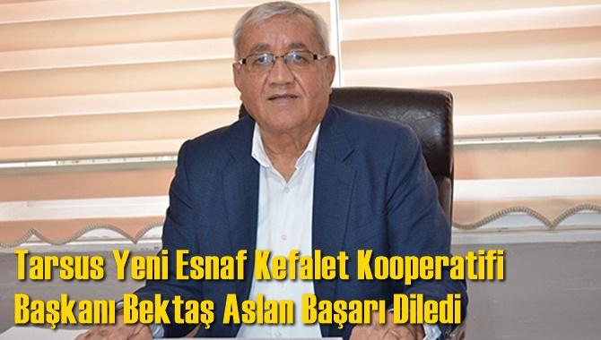 Tarsus Yeni Esnaf Kefalet Kooperatifi Başkanı Bektaş Aslan Başarı Diledi