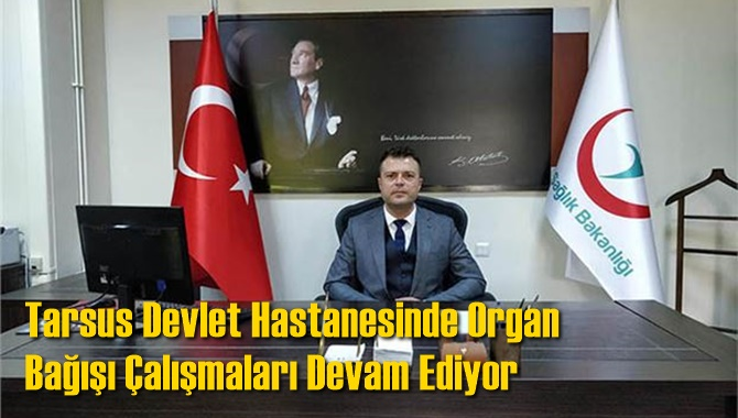 Tarsus Devlet Hastanesinde Organ Bağışı Çalışmaları Devam Ediyor