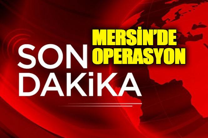 Mersin'de DAEŞ Operasyonu: 8 Gözaltı