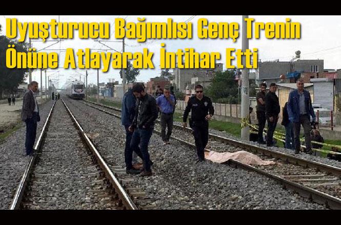 Mersin - Adana Arasında Feci Olay, Uyuşturucu Bağımlısı Genç Trenin Önüne Atlayarak İntihar Etti