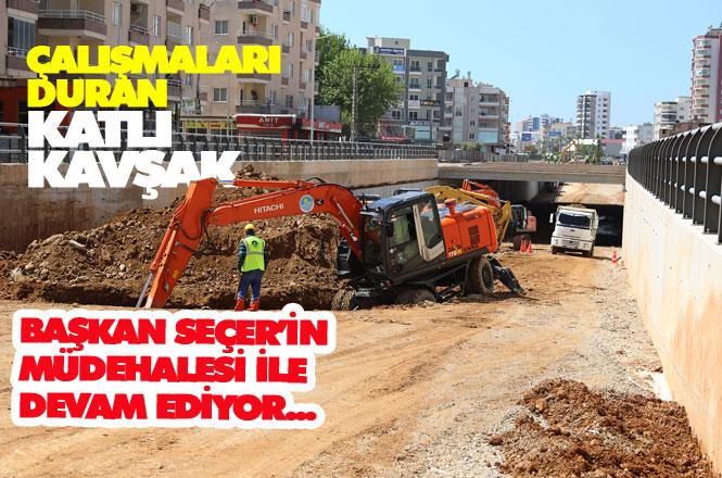 Mersin Büyükşehir Belediye Başkanı Vahap Seçer, İnşaatı Bir Süre Önce Duran Anıt Kavşağı'na Müdahale Etti