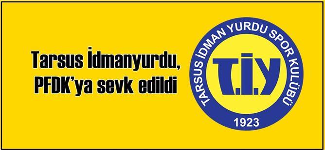 Tarsus İdmanyurdu, PFDK'ya sevk edildi