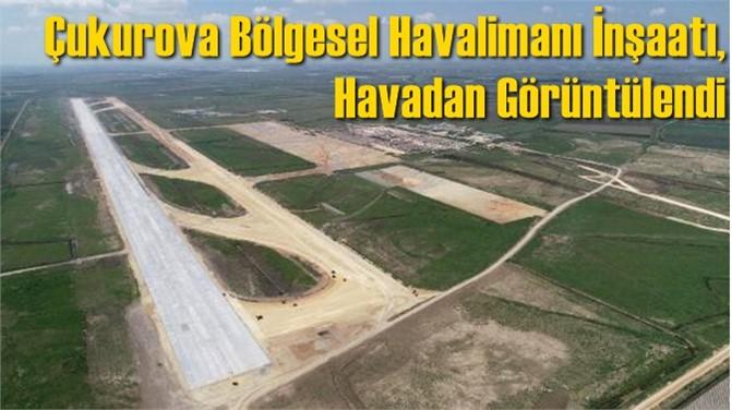 Çukurova Bölgesel Havalimanı İnşaatı, Havadan Görüntülendi