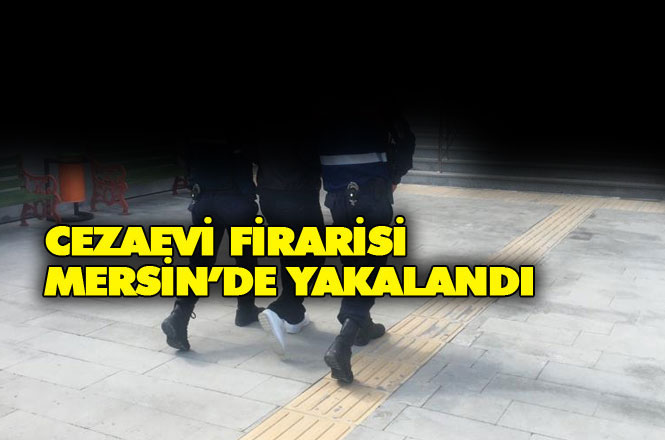 Niğde Cezaevinden Firar Eden, Şahıs Mersin'de Yakalandı