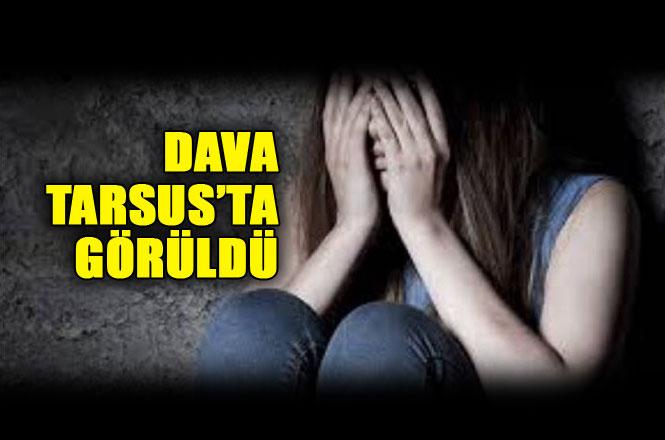 Mersin Tarsus'ta Görülen Cinsel İstismar Davasında, Tacizci İmama 25 Yıl Ceza