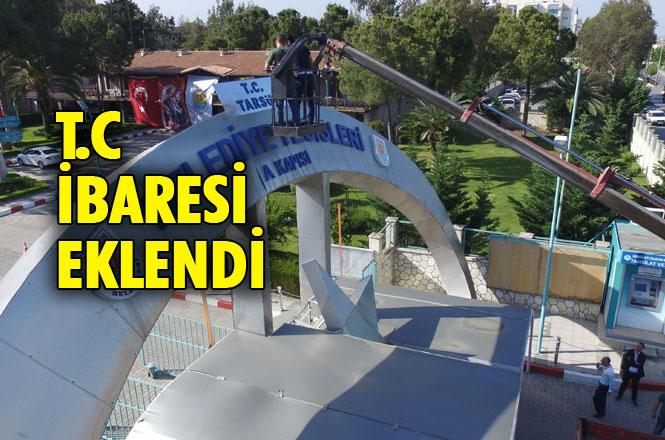 Tarsus Belediye Kompleksi Girişindeki Tabelaya T.C. İbaresi Eklendi