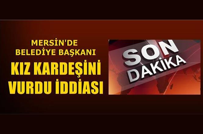 Mersin Silifke Belediye Başkanı Mücahit Aktan, Kız Kardeşini Meryem Aktan'ı Başından Vurduğu İddiası İle Gözaltına Alındı