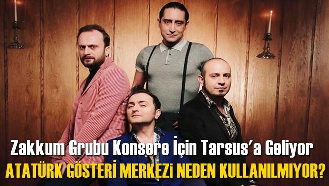Zakkum Konseri 18 Mayıs'da, Zakkum Konseri İçin, Tarsus Atatürk Kültür Merkezi Neden Kullanılmıyor?