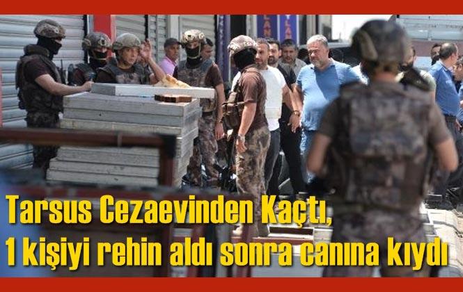 Tarsus Cezaevinden Kaçan Firari, Adana'da 1 Kişiyi Rehin Aldı Sonra İntihar Etti