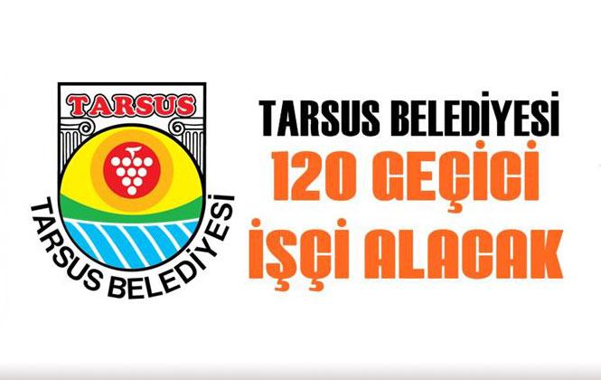 Mersin Tarsus'ta İşçi Alımı, Tarsus Belediyesi 120 Geçici İşçi Alımı Yapacak