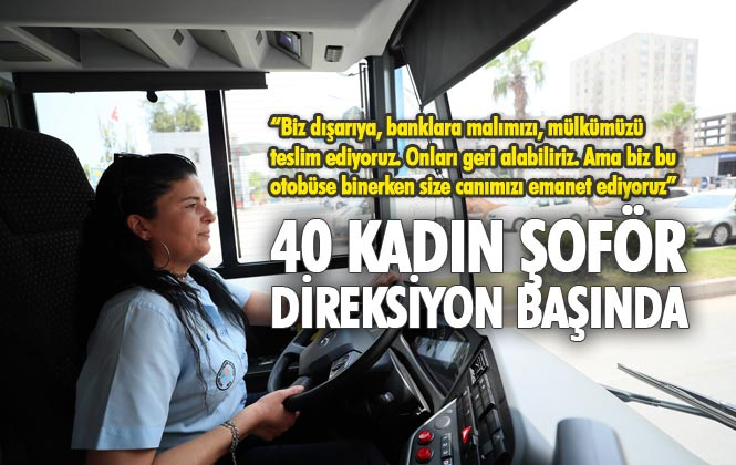 Mersin'de Belediye Otobüslerinde Görevli 40 Kadın Şoför BayramdaDa Direksiyon Başında