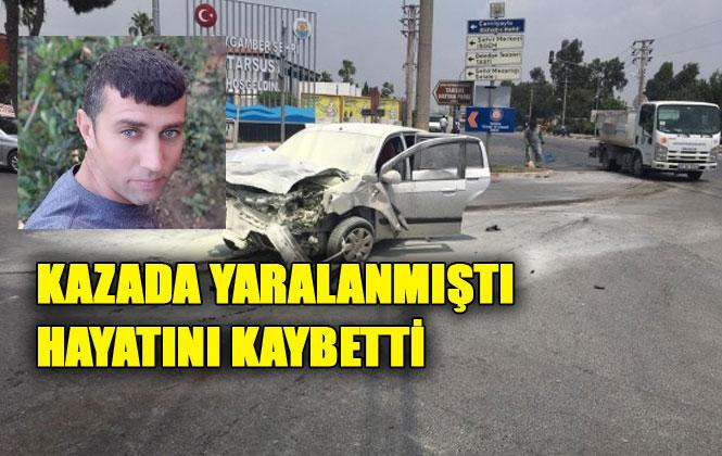 Kazadan Acı Haber! Mersin Tarsus Beydeğirmeni Mahallesinde Meydana Gelen Kazada Ağır Yaralanan Hasan Yaramış İsimli Kazazede Hayatını Kaybetti