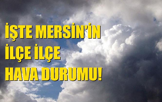 Mersin Akdeniz, Aydıncık, Bozyazı, Çamlıyayla, Erdemli, Mezitli, Tarsus, Toroslar, Mut, Gülnar, Anamur, Silifke ve Yenişehir Hava Durumu