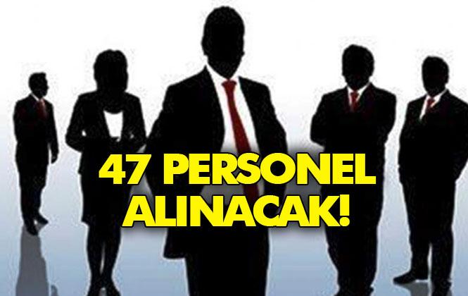 47 Kişilik Personel Alım Duyurusu Lise, Ön Lisans ve Lisans Mezunu Olmak Üzere Toplam 47 Kişi Alınacak