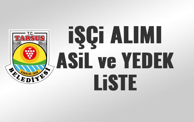 Tarsus Belediyesi İşçi Alım Sonuçları, Asil ve Yedek Listesi