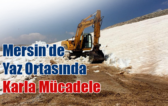 Mersin'de Yörüklerin Karla Kapanan Göç Yolları Açılıyor