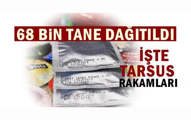 Mersin Tarsus'ta 68 Bin Prezervatif Dağıtıldı