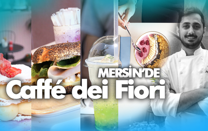 Dünya ve Mersin Mutfağı Caffé dei Fiori'de! Mersinlilerin Mekanı Fiori!