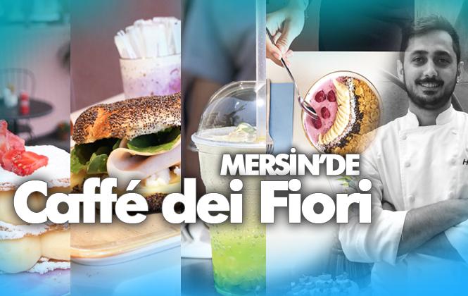 Mersinlilerin Mekanı Fiori! Dünya ve Mersin Mutfağı Caffé Dei Fiori'de