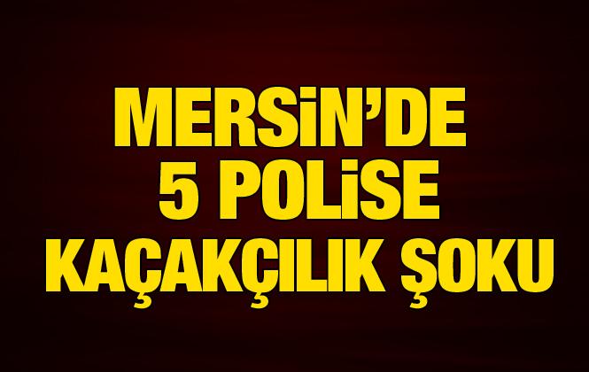 Mersin'de 5 Polis Memuru Kaçakçılık İddiasıyla Gözaltına Alındı