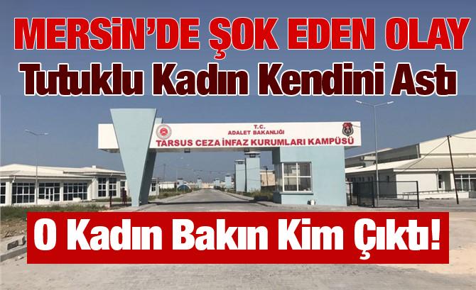 Mersin Tarsus Cezaevinde Tutuklu Kadın Kendini Astı