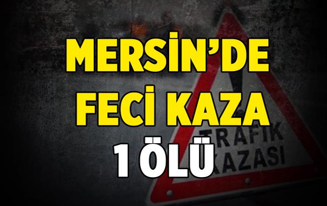 Mersin'de Feci Kaza 1 Ölü
