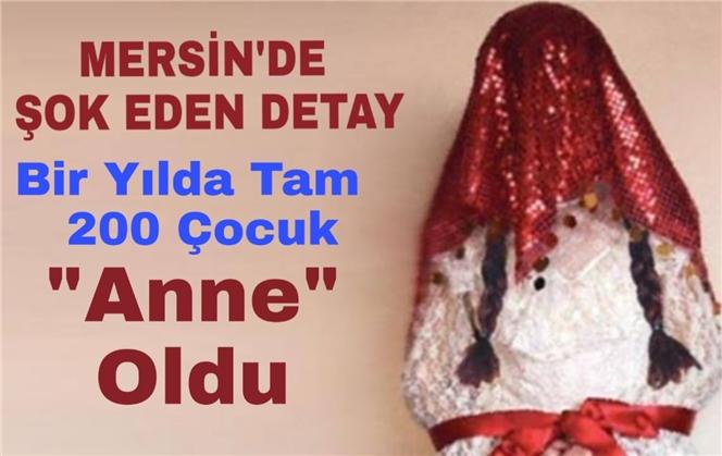 Mersin Tarsus'ta Son Bir Yılda 200'e Yakın Çocuk Anne Oldu