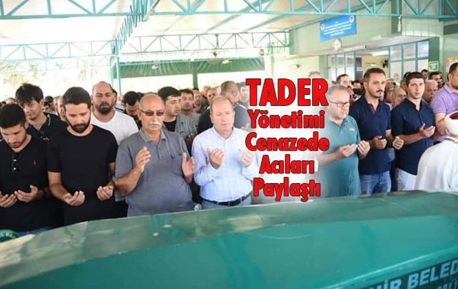 TADER Yönetimi Cenazede Acıları Paylaştı