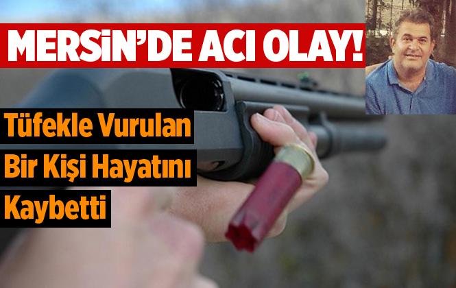 Mersin'de Tüfekle Vurulan Bir Kişi Hayatını Kaybetti