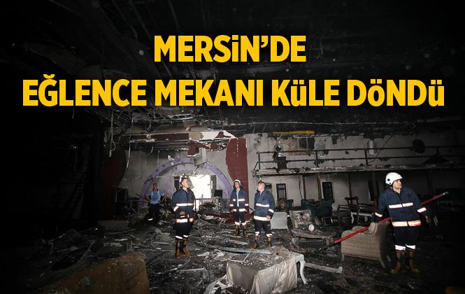 Mersin'de Eğlence Mekanı Yangında Küle Döndü