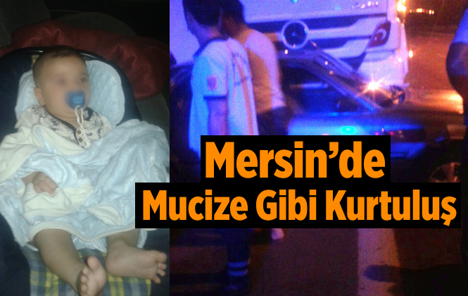 Mersin Tarsus'ta Feci Kazadan 9 Aylık Bebek Burnu Kanamadan Kurtuldu