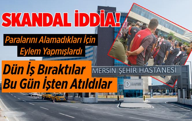 """Mersin Şehir Hastanesinde Şok İddia """"İş Bırakma Eylemi Yapan İşçiler İşten Çıkartıldı"""""""