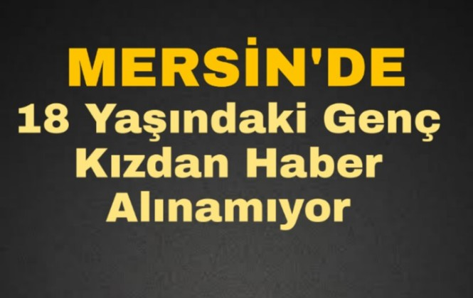Mersin Tarsus'ta Ebru Şimşek İsimli Genç Kızdan Haber Alınamıyor