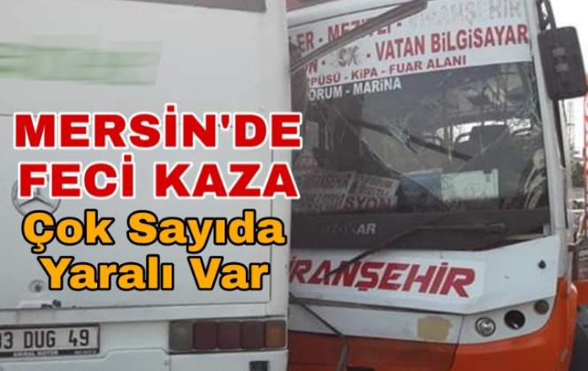 Mersin'de Yolcu Otobüsü İşçi Servisine Çarpıştı 12 Yaralı Var