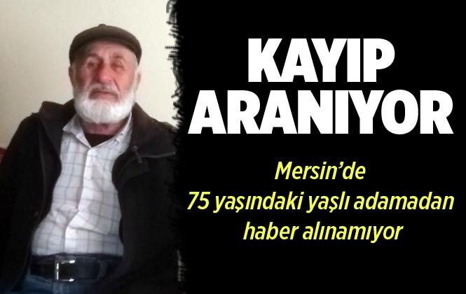 Mersin'de 75 Yaşındaki Mehmet Yaşar İsimli Yaşlı Adam Kayboldu