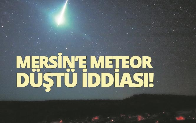Mersin'e Meteor Düştü İddiası, Gökyüzünden Alev Topu Gibi Bir Cisim Düştü İddiası Sosyal Medyada Gündem Oldu
