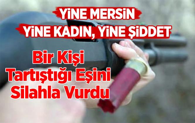 Mersin'de Bir Kişi Eşini Silahla Vurdu