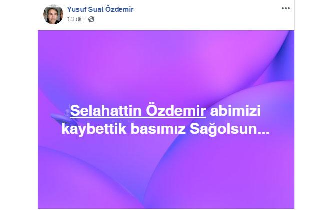 Selahattin Özdemir'in Hayatını Kaybettiğini, Kardeşi Yusuf Suat Özdemir Sosyal Medya'dan Paylaştı