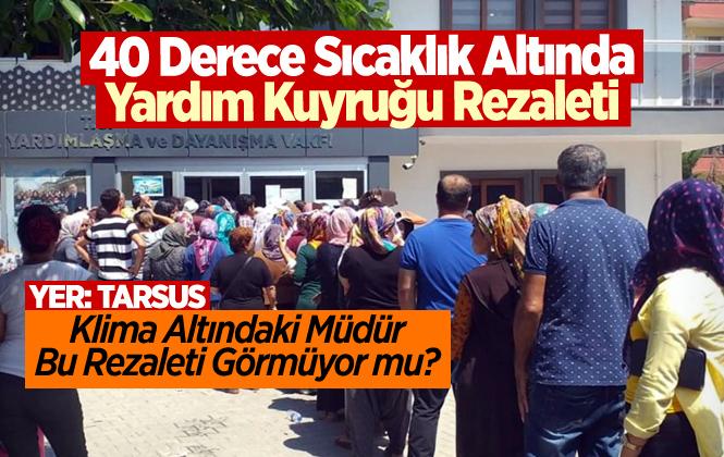 Mersin Tarsus'ta 40 Derece Altında Yardım Kuyruğu Rezaleti