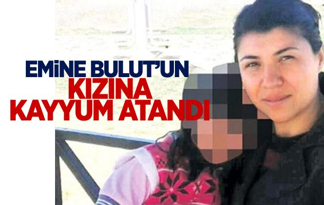 Eski Kocası Tarafından Öldürülen Emine Bulut'un Kızına Kayyum Atandı