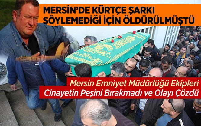 """Mersin'de """"Kürtçe Şarkı"""" Cinayetinin Katil Zanlısı Kuzey Irakta Yakalandı"""